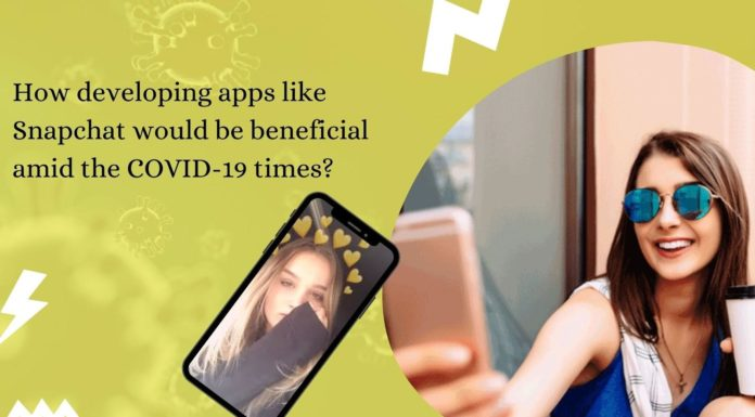 How developing apps like Snapchat would be beneficial amid the COVID-19 times